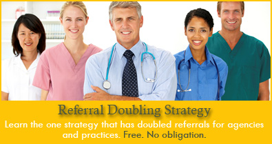 Referral Doubling Strategy - Learn the one strategy that has doubled referrals for home health agencies and physical therapy practices.